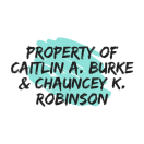 Property of caitlin A. Burke & chauncey k. Robinson